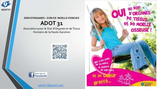 DON D'ORGANES – DON DE MOELLE OSSEUSE ADOT 31 Association pour le Don d'Organes et deTissus Humains de la Haute-Garonne ad...