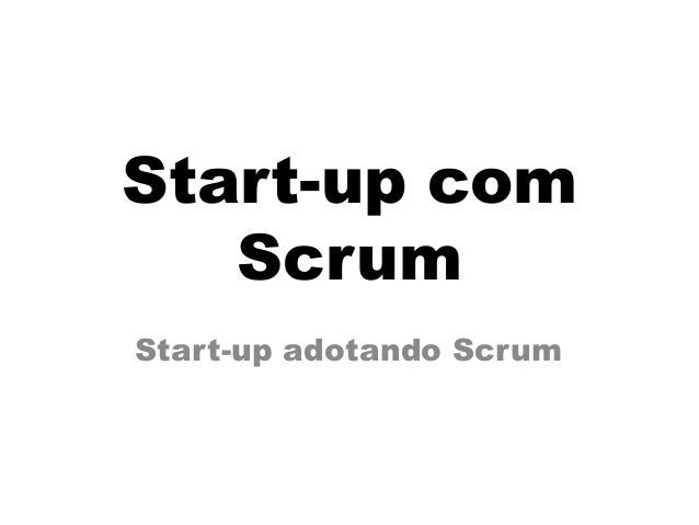 Start-up com   ScrumStart-up adotando Scrum