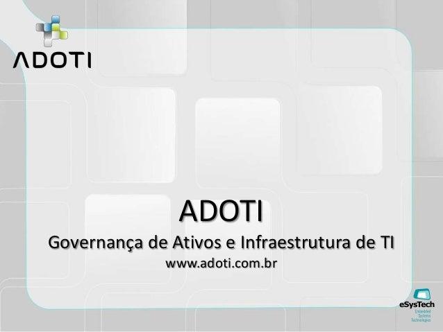 ADOTIGovernança de Ativos e Infraestrutura de TIwww.adoti.com.br