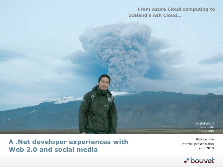 A .Net developer experiences with  Web 2.0 and social media  From Azure Cloud computing to Iceland's Ash Cloud… Eyjafjalla...