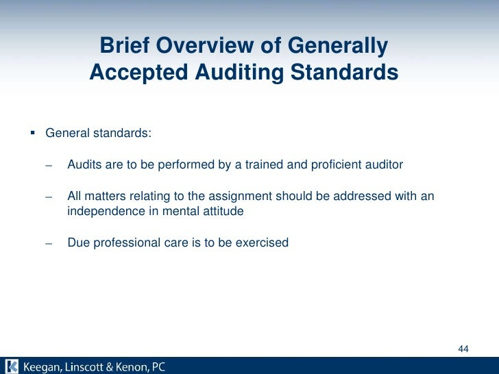 an overview of generally accepted auditing standards To study generally accepted auditing standards, internal control, principal  this  course provides an overview of 1) various approaches to accounting.