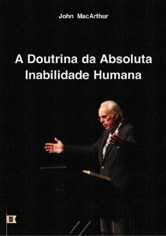A DOUTRINA DA ABSOLUTA INABILIDADE HUMANA JOHN MACARTHUR