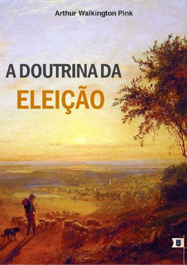 Issuu.com/oEstandarteDeCristo A DOUTRINA DA ELEIÇÃO A. W. Pink