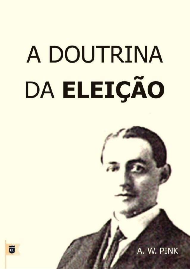 A DOUTRINA DA ELEIÇÃO A. W. Pink