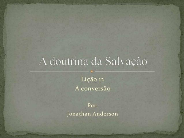 Lição 12A conversãoPor:Jonathan Anderson