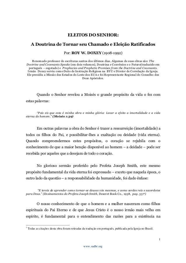 1 www.sudbr.org ELEITOS DO SENHOR: A Doutrina de Tornar seu Chamado e Eleição Ratificados Por: ROY W. DOXEY (1908-1992) Re...