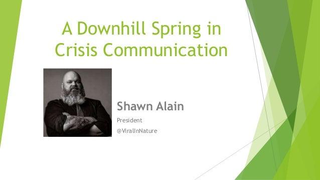 A Downhill Spring in Crisis Communication Shawn Alain President @ViralInNature