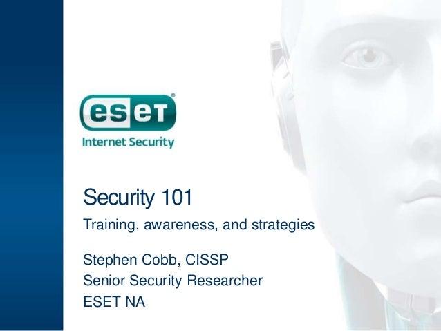Security 101 Training, awareness, and strategies Stephen Cobb, CISSP Senior Security Researcher ESET NA