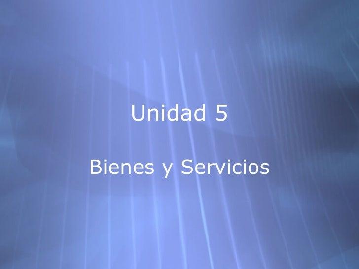 Unidad 5 Bienes y Servicios