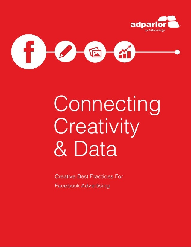 Connecting Creativity & Data Creative Best Practices For Facebook Advertising