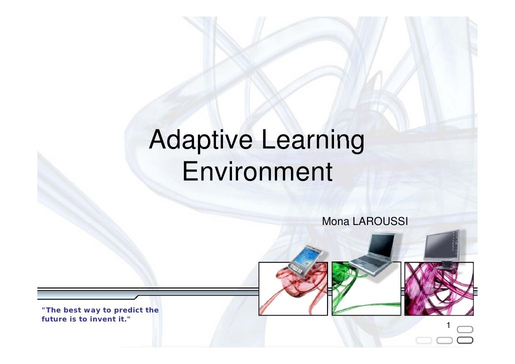 """Adaptive Learning                           Environment                                      Mona LAROUSSI""""The best way to..."""