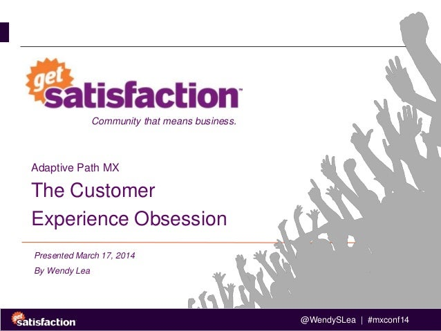 @WendySLea | #mxconf14 Adaptive Path MX The Customer Experience Obsession Presented March 17, 2014 By Wendy Lea Community ...