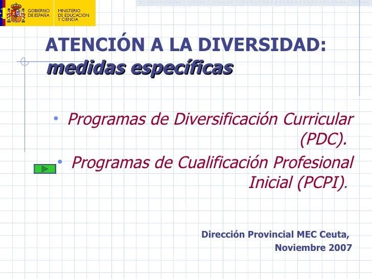 ATENCIÓN A LA DIVERSIDAD:medidas específicas• Programas de Diversificación Curricular                                   (P...