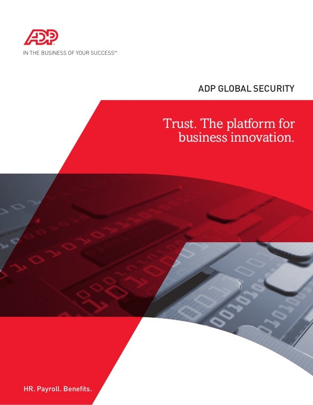 Trust. The platform forbusiness innovation.ADP Global SecurityHR. Payroll. Benefits.