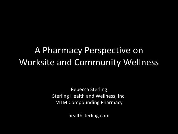 A Pharmacy Perspective onWorksite and Community Wellness                Rebecca Sterling       Sterling Health and Wellnes...