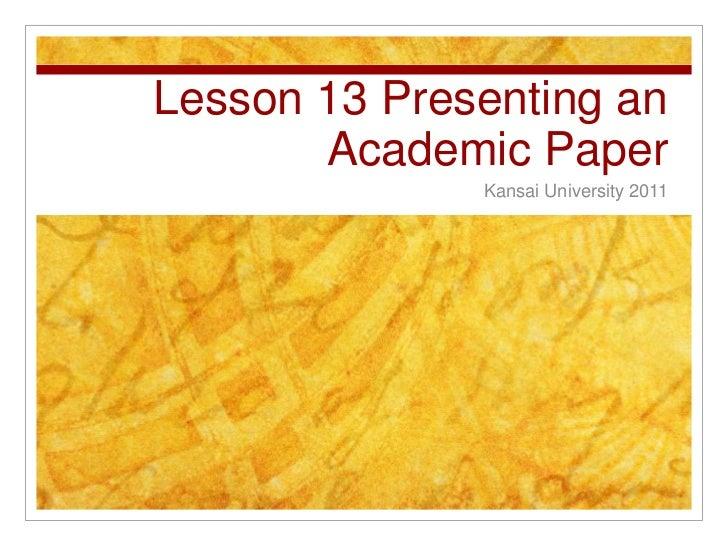 Lesson 13 Presenting an Academic Paper<br />Kansai University 2011<br />