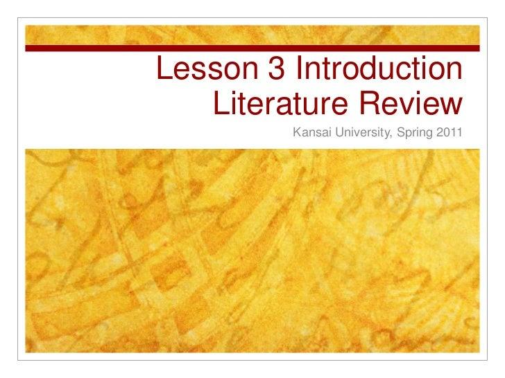 Lesson 3 IntroductionLiterature Review<br />Kansai University, Spring 2011<br />