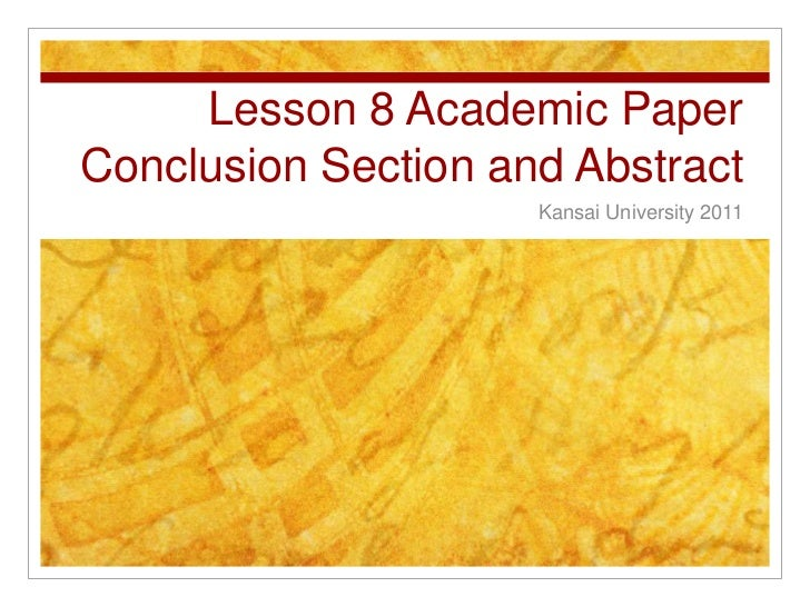 Lesson 8 Academic PaperConclusion Section and Abstract<br />Kansai University 2011<br />