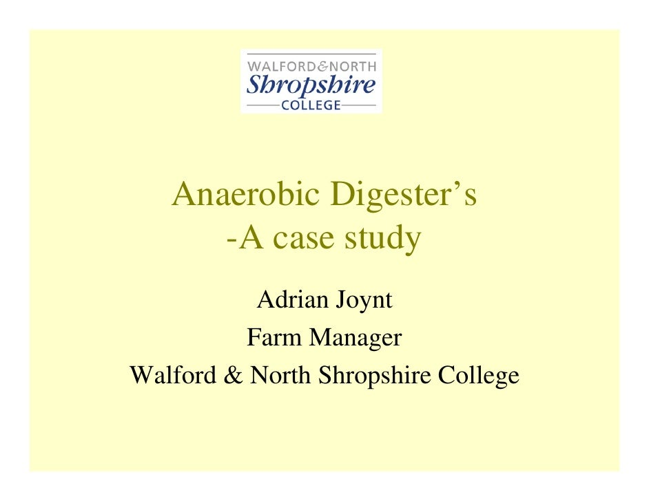 Anaerobic Digester's       -A case study           Adrian Joynt          Farm Manager Walford & North Shropshire College
