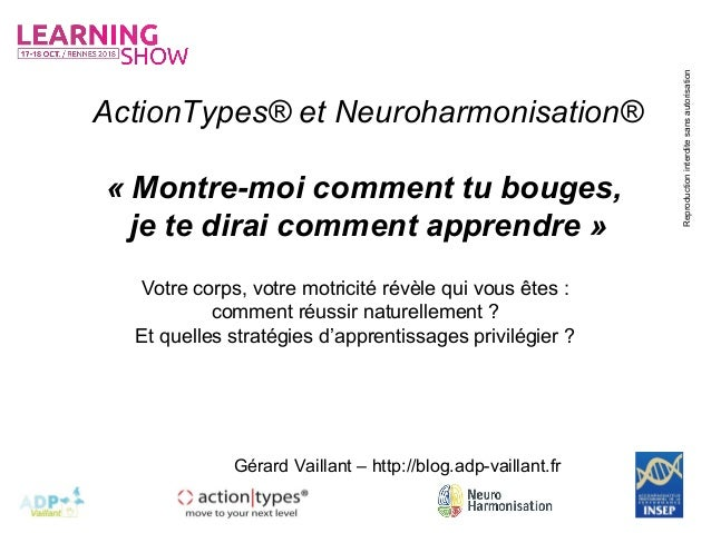 Reproductioninterditesansautorisation Gérard Vaillant – http://blog.adp-vaillant.fr ActionTypes® et Neuroharmonisation® « ...