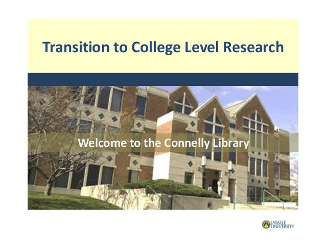 Transition to College Level Research Welcome to the Connelly Library
