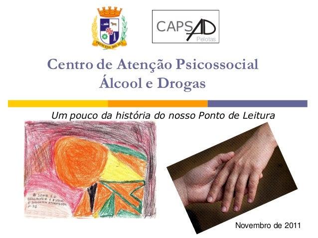CAPS                             PelotasCentro de Atenção Psicossocial       Álcool e DrogasUm pouco da história do nosso ...
