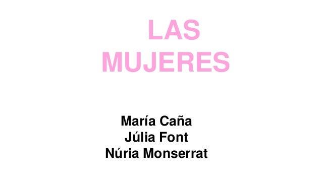 LAS MUJERES María Caña Júlia Font Núria Monserrat