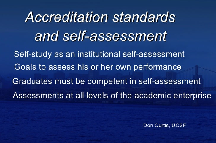 Accreditation standards     and self-assessment Self-study as an institutional self-assessment Goals to assess his or her ...