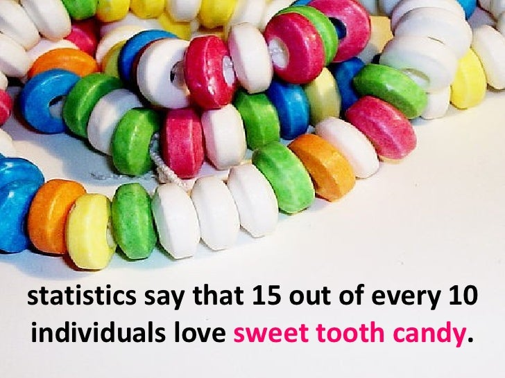 statistics say that 15 out of every 10 individuals love  sweet tooth candy .