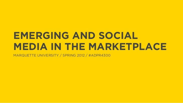 EMERGING AND SOCIALMEDIA IN THE MARKETPLACEMARQUETTE UNIVERSITY / SPRING 2012 / #ADPR4300