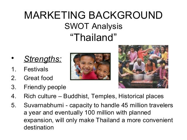 thailand tourism swot analysis Using the swot analytical model, this paper provides pertinent comparative analysis of the medical tourism destinations here being malaysia, thailand, singapore and india each destination possesses its own value propositions to convince the demands of medical tourists.
