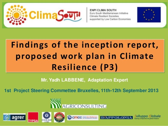 Findings of the inception report, proposed work plan in Climate Resilience (P3) Mr. Yadh LABBENE, Adaptation Expert 1st Pr...