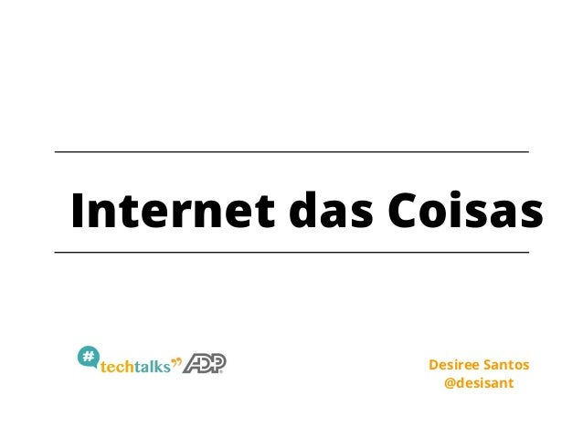 Internet das Coisas Desiree Santos @desisant