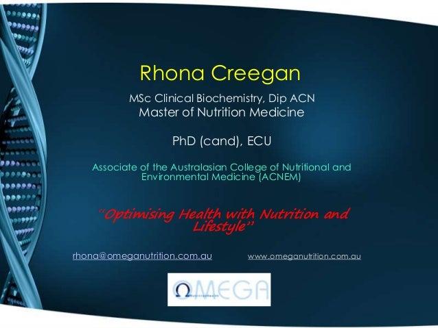 Rhona Creegan MSc Clinical Biochemistry, Dip ACN Master of Nutrition Medicine PhD (cand), ECU Associate of the Australasia...
