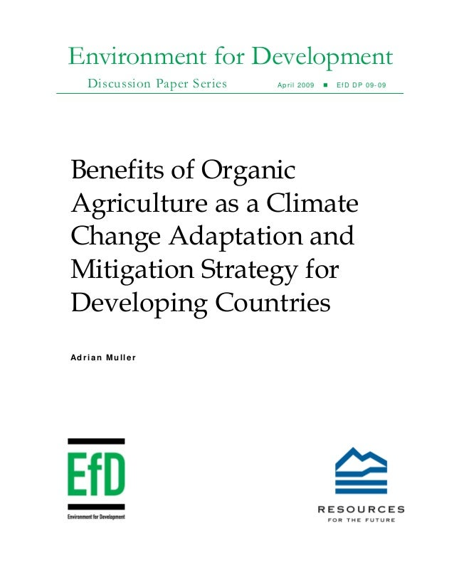 Environment for Development Discussion Paper Series April 2009 EfD DP 09-09 Benefits of Organic Agriculture as a Climate C...