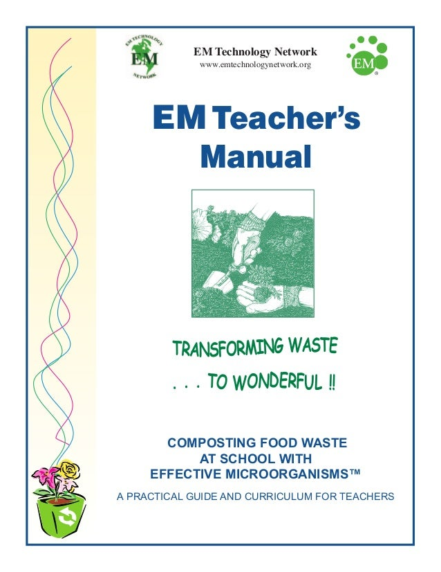 COMPOSTING FOOD WASTE AT SCHOOL WITH EFFECTIVE MICROORGANISMS™ A PRACTICAL GUIDE AND CURRICULUM FOR TEACHERS EM Teacher's ...