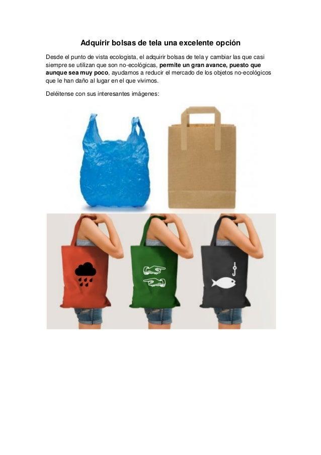 Adquirir bolsas de tela una excelente opción Desde el punto de vista ecologista, el adquirir bolsas de tela y cambiar las ...