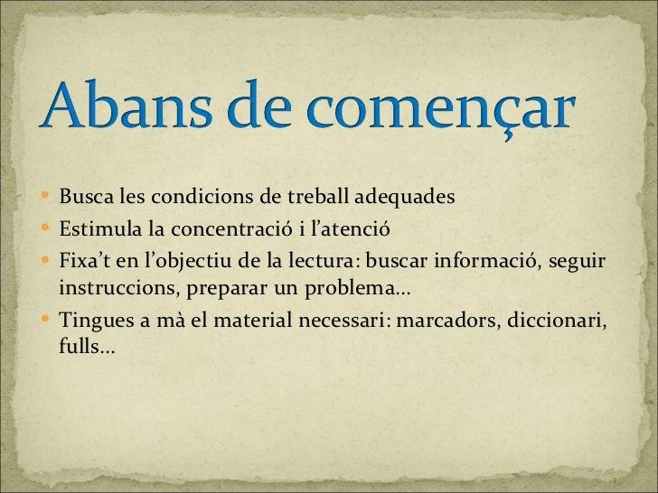 <ul><li>Busca les condicions de treball adequades </li></ul><ul><li>Estimula la concentració i l'atenció </li></ul><ul><li...