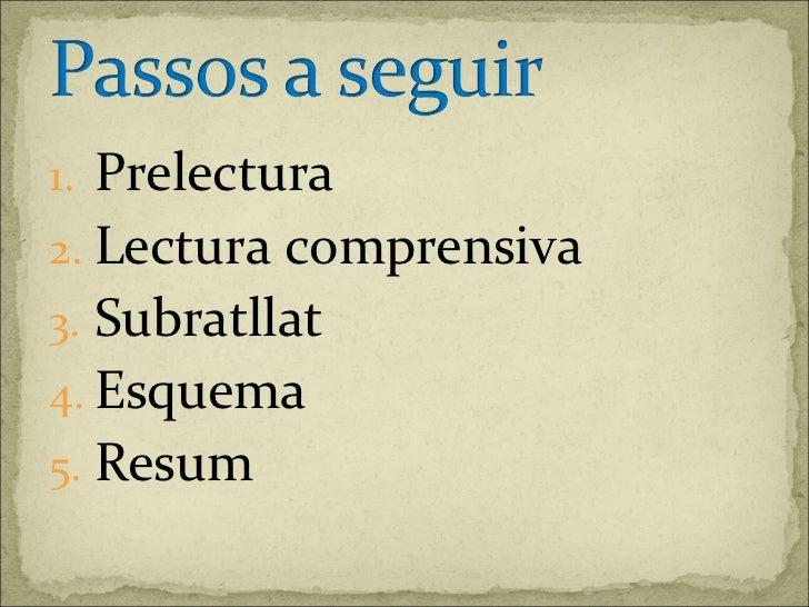 <ul><li>Prelectura </li></ul><ul><li>Lectura comprensiva </li></ul><ul><li>Subratllat </li></ul><ul><li>Esquema </li></ul>...