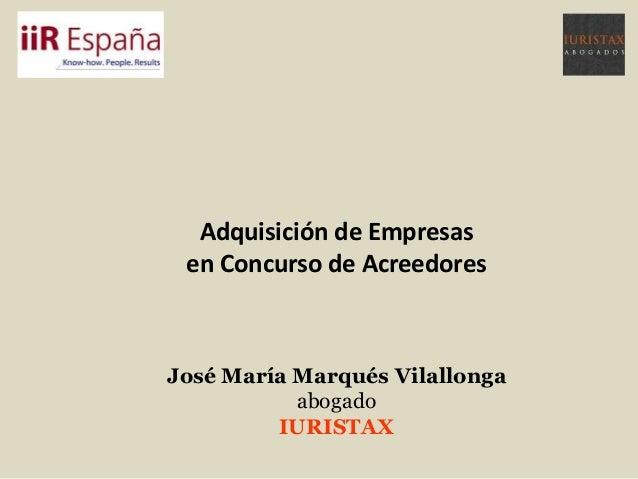 Adquisición de Empresasen Concurso de AcreedoresJosé María Marqués VilallongaabogadoIURISTAX
