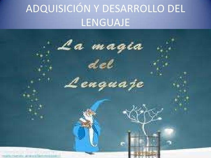 ADQUISICIÓN Y DESARROLLO DEL  LENGUAJE<br />
