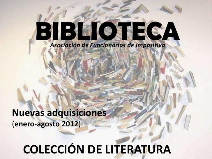 BIBLIOTECA          Asociación de Funcionarios de ImpositivaNuevas adquisiciones(enero-agosto 2012)   COLECCIÓN DE LITERAT...