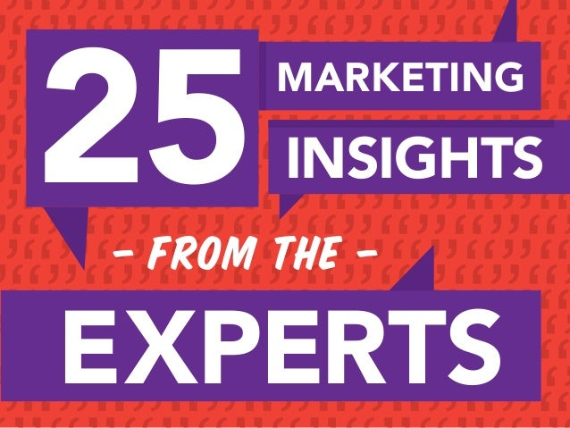 25  EXPERTS  MARKETING  INSIGHTS  – FROM THE –