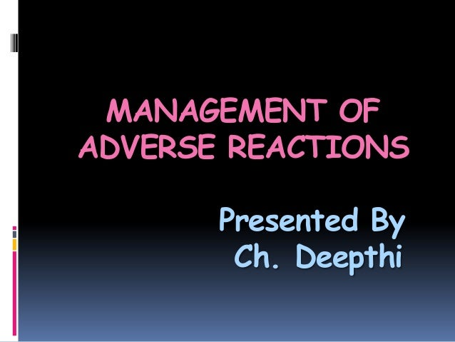 MANAGEMENT OF ADVERSE REACTIONS Presented By Ch. Deepthi