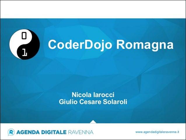 CoderDojo Romagna  Nicola Iarocci Giulio Cesare Solaroli  www.agendadigitaleravenna.it