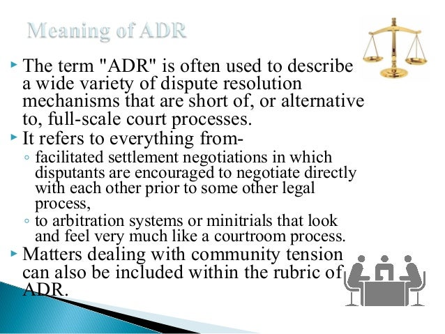 describe adr A court might also overturn an arbitrator's decision if it decided issues that were not within the scope of the arbitration agreement it is important to consider these advantages and disadvantages before agreeing to arbitration, or any other kind of alternative dispute resolution.