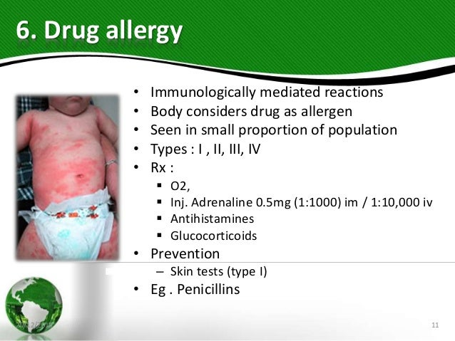 6. Drug allergy • Immunologically mediated reactions • Body considers drug as allergen • Seen in small proportion of popul...