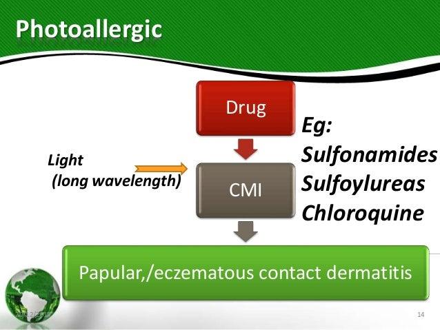 Photoallergic Drug CMI Papular,/eczematous contact dermatitis 20/12/2018 14 Light (long wavelength) Eg: Sulfonamides Sulfo...