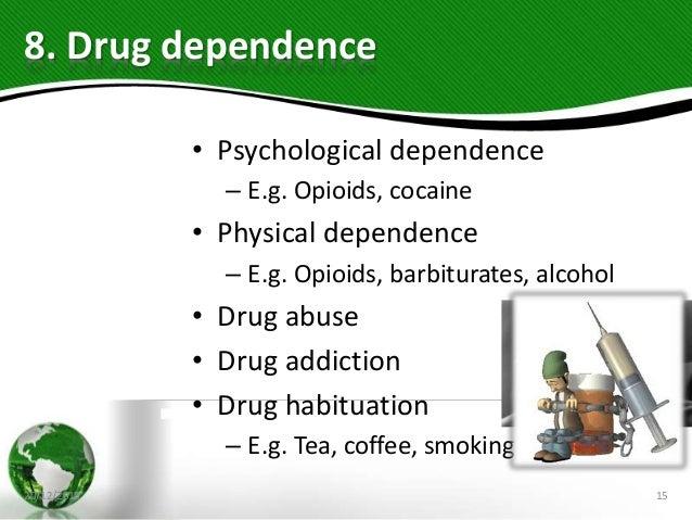 8. Drug dependence • Psychological dependence – E.g. Opioids, cocaine • Physical dependence – E.g. Opioids, barbiturates, ...
