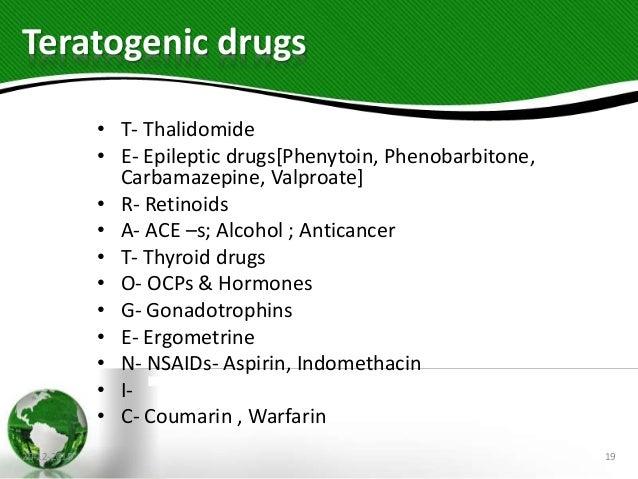 Teratogenic drugs • T- Thalidomide • E- Epileptic drugs[Phenytoin, Phenobarbitone, Carbamazepine, Valproate] • R- Retinoid...